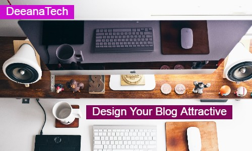 Blog Writing in 2021: Design Your Blog Attractive